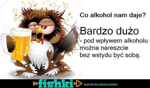 To nam daje alkohol...
