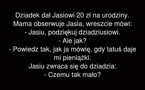 Dziadek dał Jasiowi 20 zł na urodziny