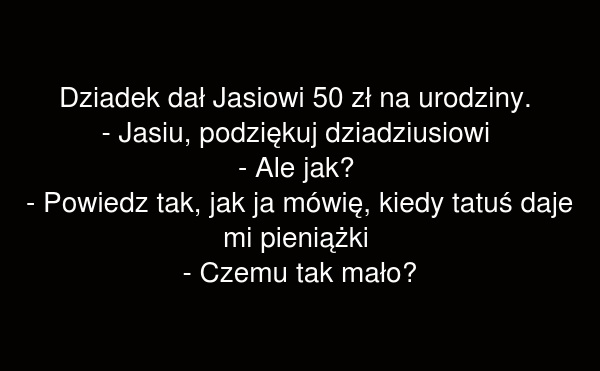 Dziadek dał Jasiowi 50 zł na urodziny.