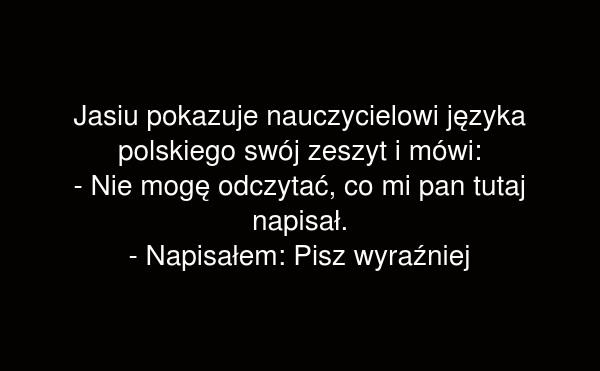 Jasiu pokazuje nauczycielowi języka polskiego swój zeszyt i mówi: